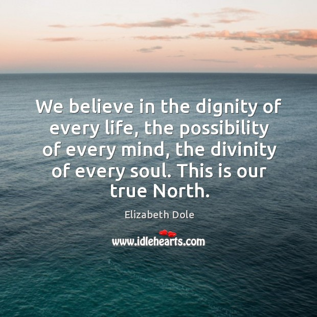 We believe in the dignity of every life, the possibility of every mind, the divinity of every soul. This is our true north. Image