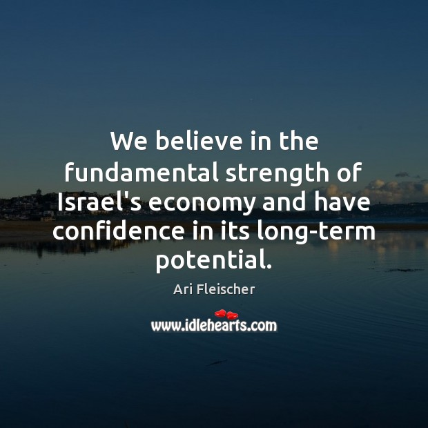 We believe in the fundamental strength of Israel's economy and have confidence Image