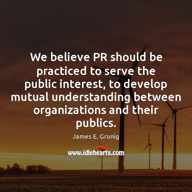 We believe PR should be practiced to serve the public interest, to Image