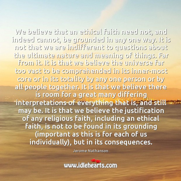 We believe that an ethical faith need not, and indeed cannot, be grounded in any one way. Image