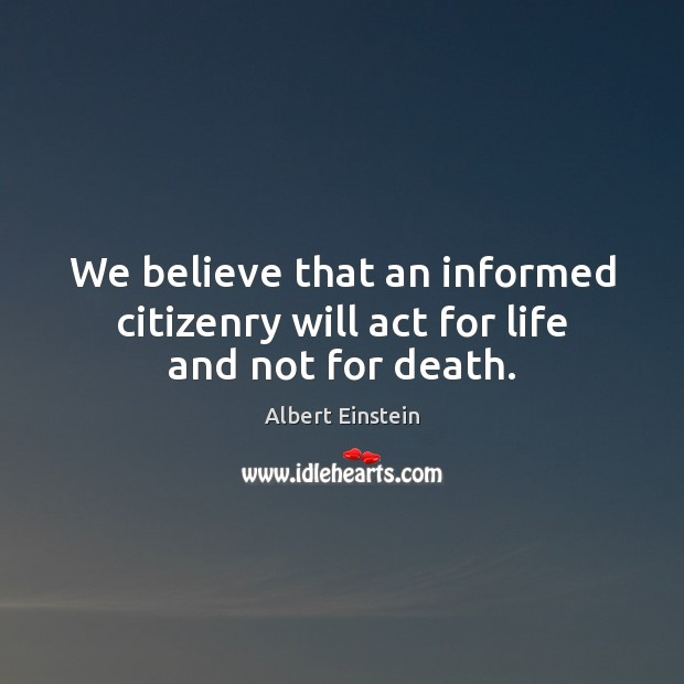 Image, We believe that an informed citizenry will act for life and not for death.