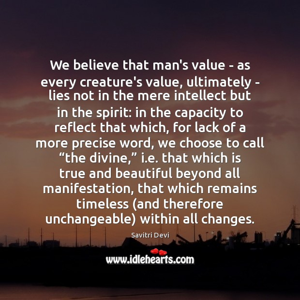 We believe that man's value – as every creature's value, ultimately – Image