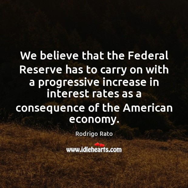 Image, We believe that the Federal Reserve has to carry on with a