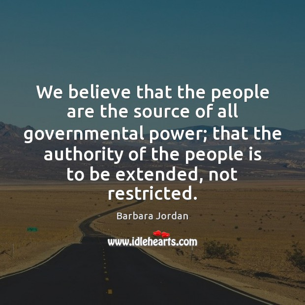 We believe that the people are the source of all governmental power; Image