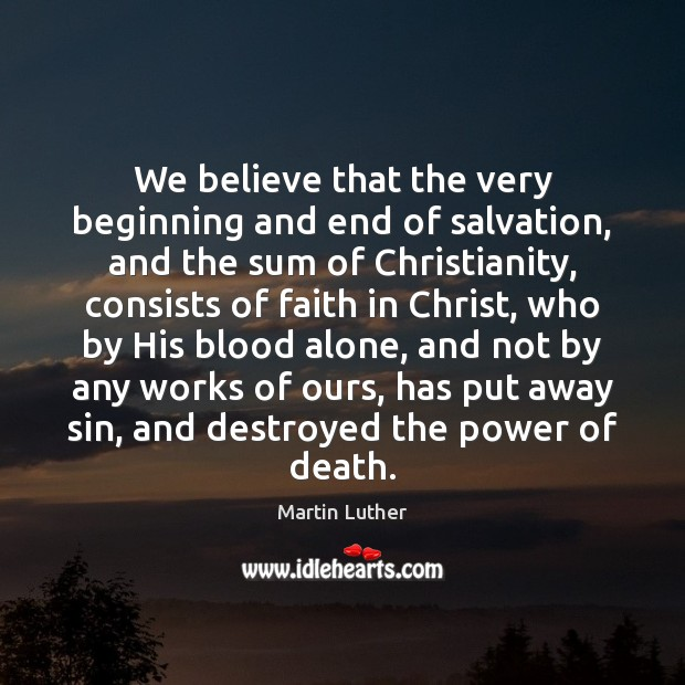 We believe that the very beginning and end of salvation, and the Image