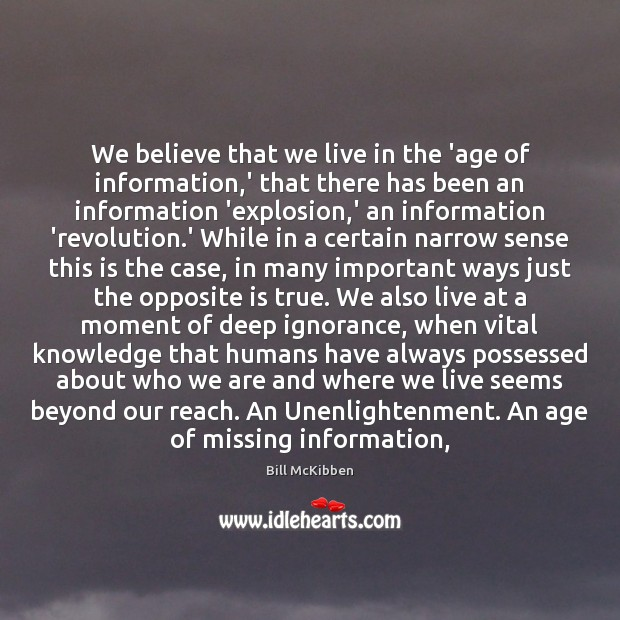 We believe that we live in the 'age of information,' that Image
