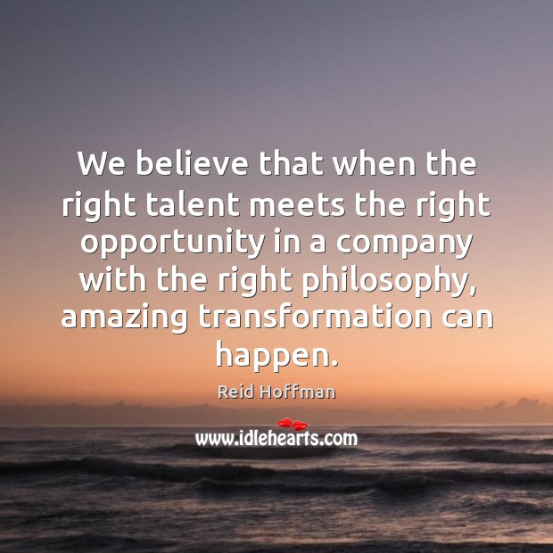 We believe that when the right talent meets the right opportunity in Reid Hoffman Picture Quote