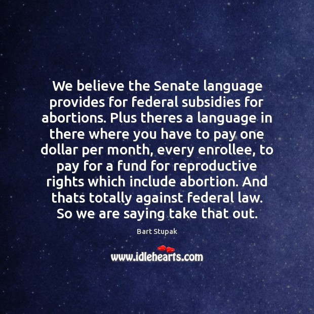 Image, We believe the Senate language provides for federal subsidies for abortions. Plus