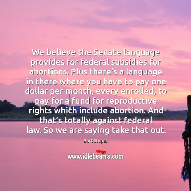 Image, We believe the senate language provides for federal subsidies for abortions.