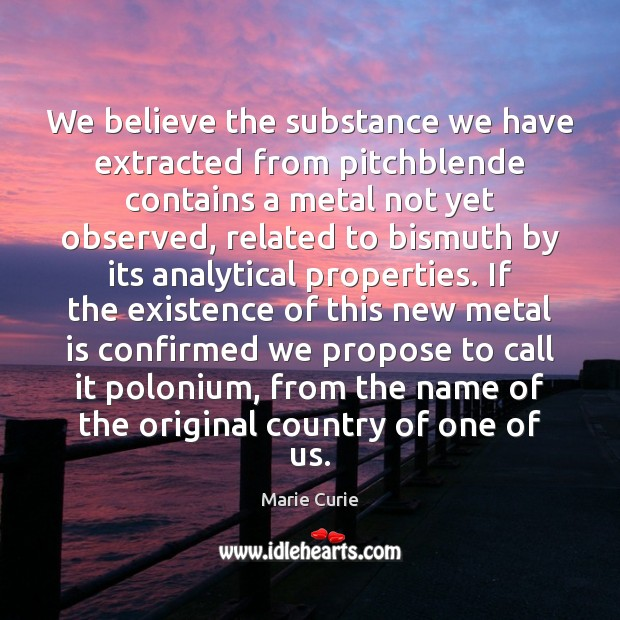 Image, We believe the substance we have extracted from pitchblende contains a metal