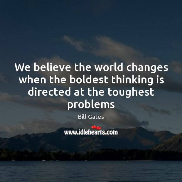 Image, We believe the world changes when the boldest thinking is directed at