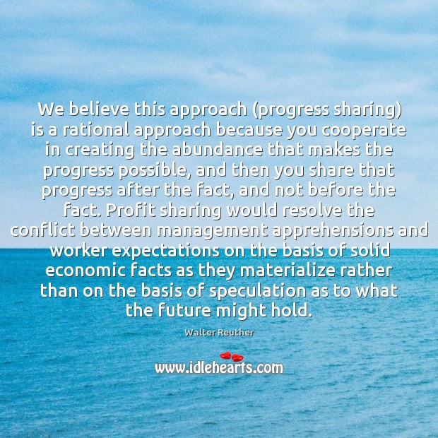 We believe this approach (progress sharing) is a rational approach because you Image