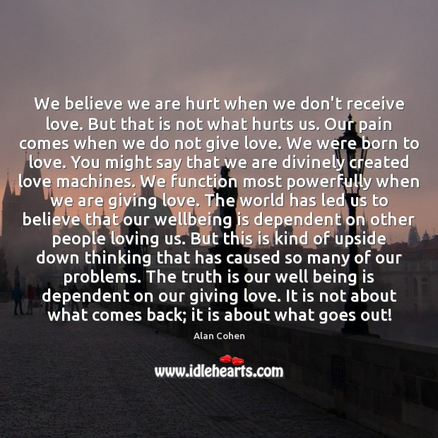 We believe we are hurt when we don't receive love. But that Image