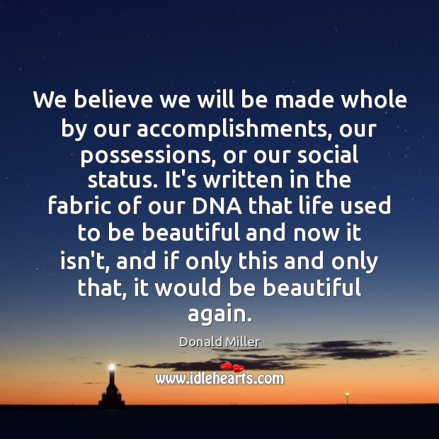 We believe we will be made whole by our accomplishments, our possessions, Image