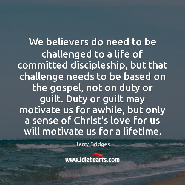 We believers do need to be challenged to a life of committed Jerry Bridges Picture Quote
