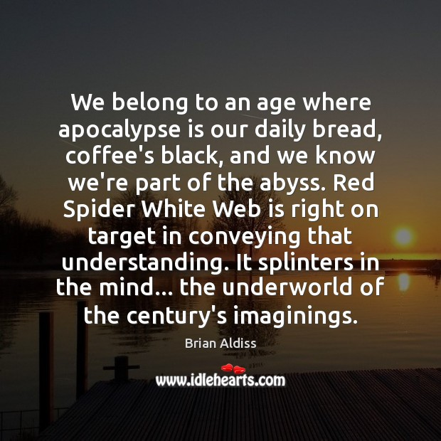 Image, We belong to an age where apocalypse is our daily bread, coffee's
