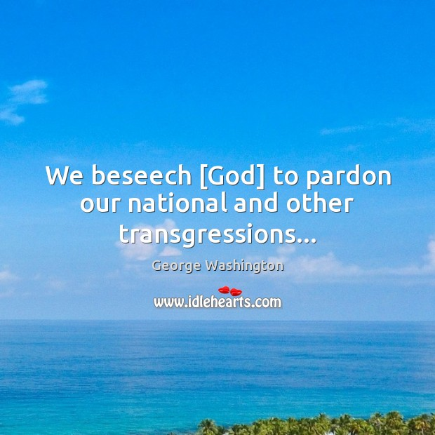 We beseech [God] to pardon our national and other transgressions… Image