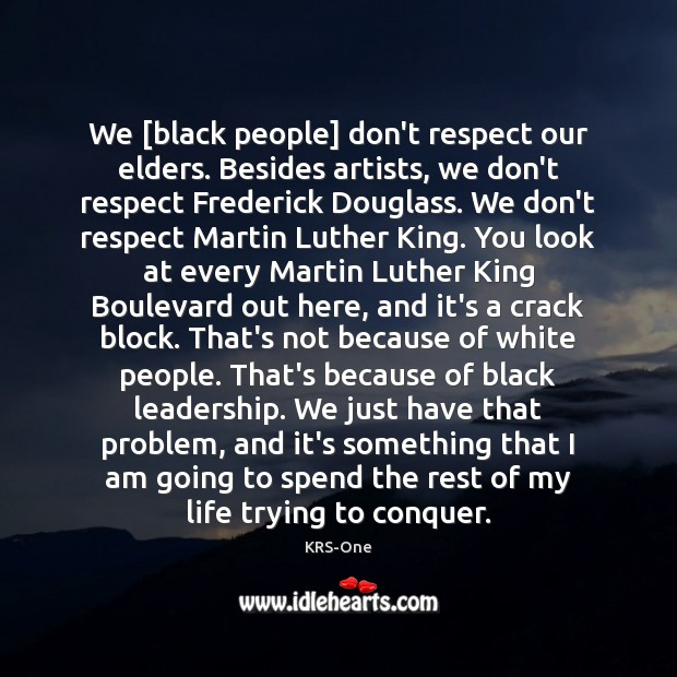 We [black people] don't respect our elders. Besides artists, we don't respect KRS-One Picture Quote