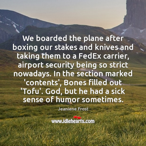 We boarded the plane after boxing our stakes and knives and taking Jeaniene Frost Picture Quote