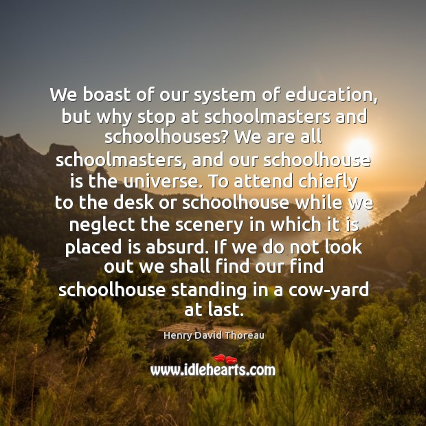 We boast of our system of education, but why stop at schoolmasters Image