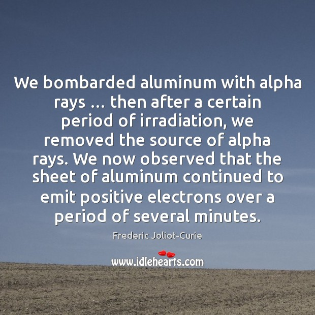 Image, We bombarded aluminum with alpha rays … then after a certain period of