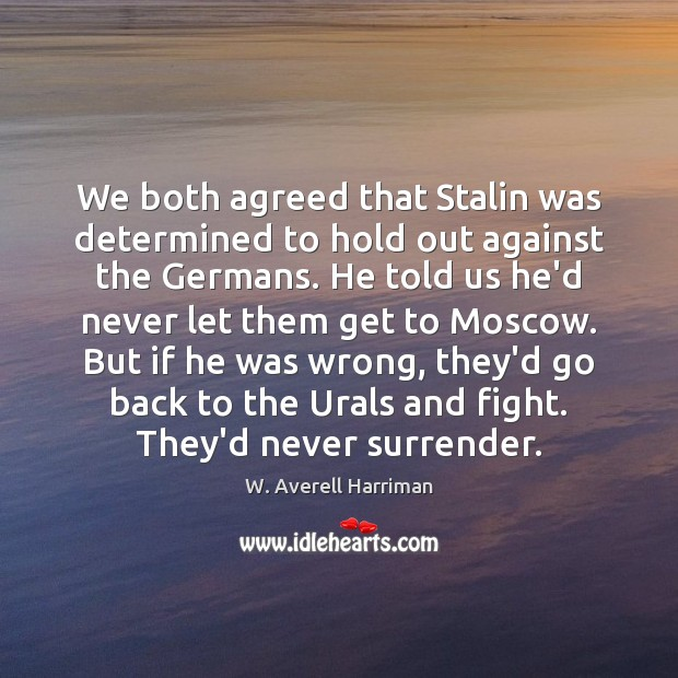 We both agreed that Stalin was determined to hold out against the W. Averell Harriman Picture Quote