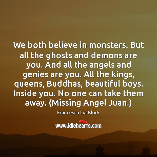 We both believe in monsters. But all the ghosts and demons are Image