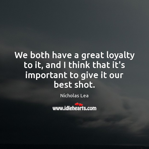 We both have a great loyalty to it, and I think that Nicholas Lea Picture Quote