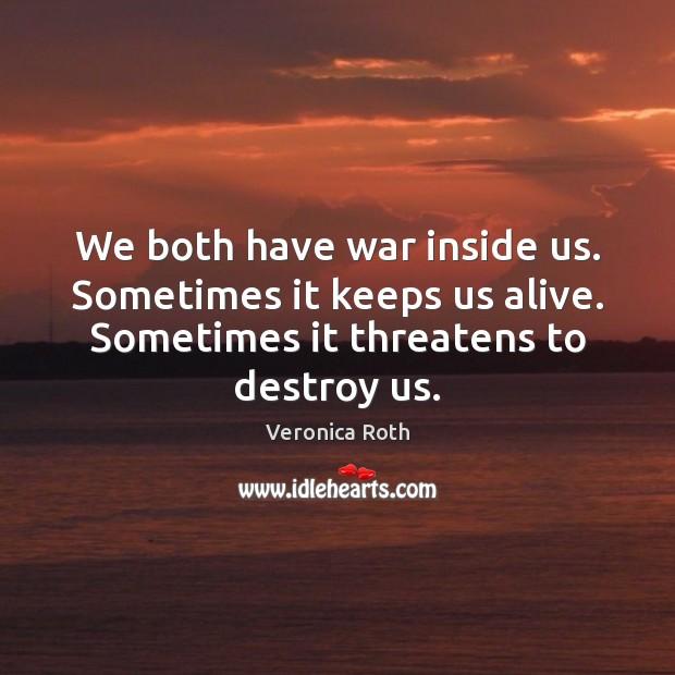 We both have war inside us. Sometimes it keeps us alive. Sometimes Image