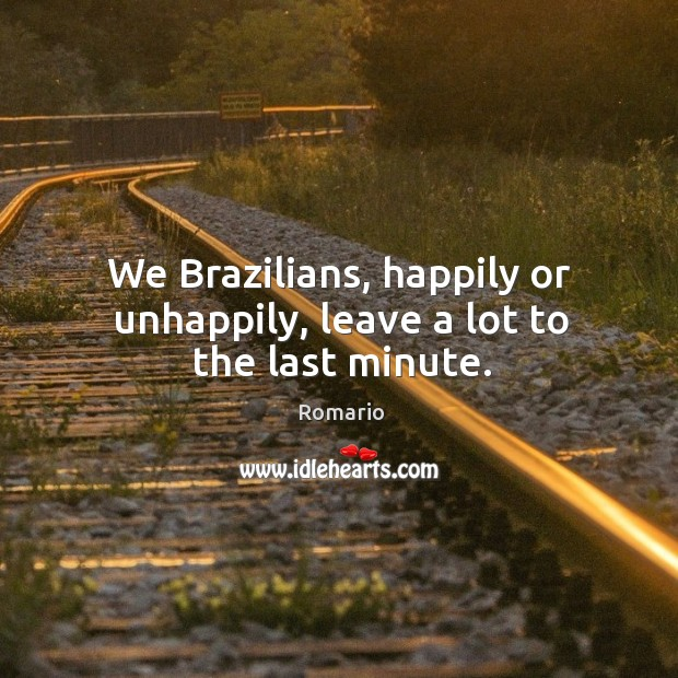 We brazilians, happily or unhappily, leave a lot to the last minute. Image