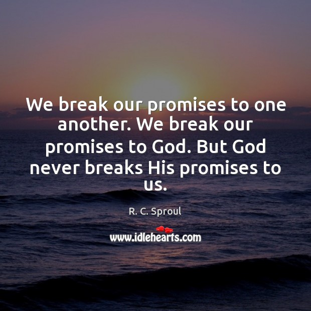We break our promises to one another. We break our promises to Image