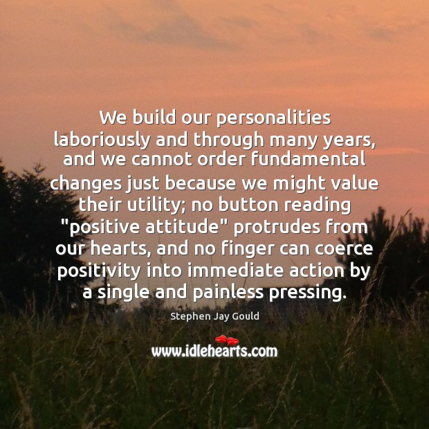 We build our personalities laboriously and through many years, and we cannot Positive Attitude Quotes Image