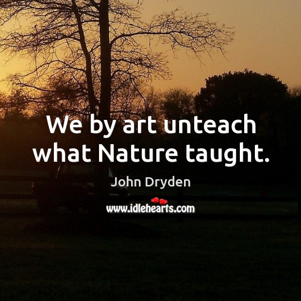 We by art unteach what Nature taught. Image