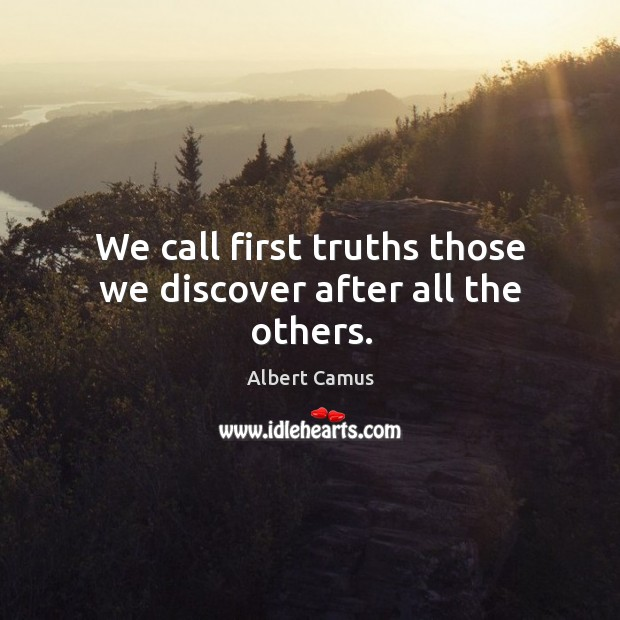 Image, We call first truths those we discover after all the others.
