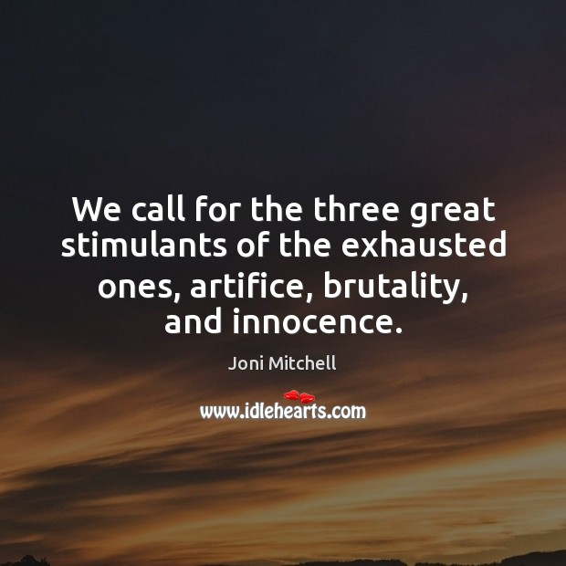 Image, We call for the three great stimulants of the exhausted ones, artifice,