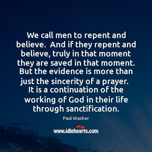 We call men to repent and believe.  And if they repent and Paul Washer Picture Quote