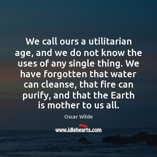 We call ours a utilitarian age, and we do not know the Image