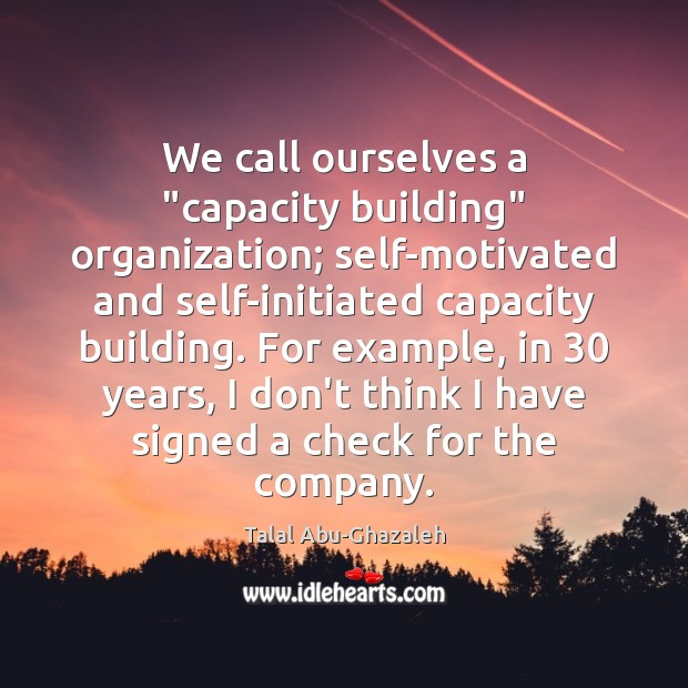 """We call ourselves a """"capacity building"""" organization; self-motivated and self-initiated capacity building. Image"""