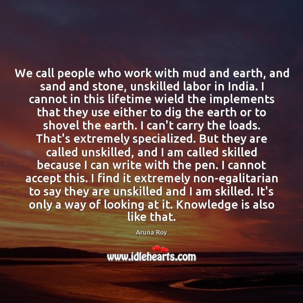Image, We call people who work with mud and earth, and sand and