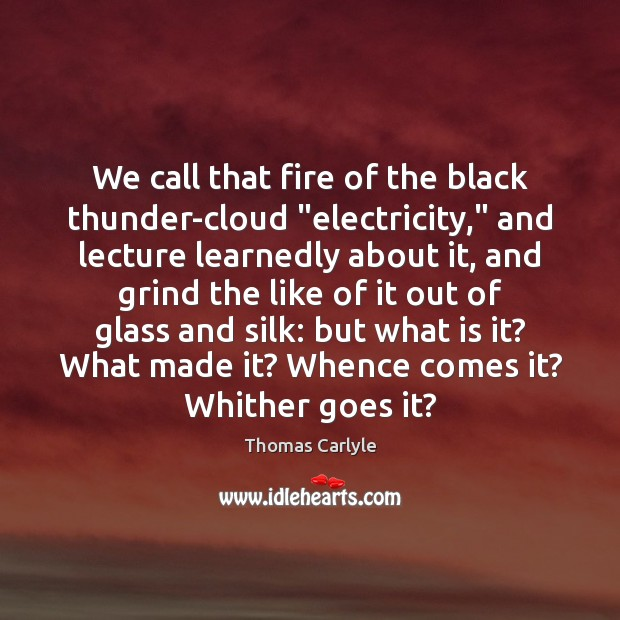 """We call that fire of the black thunder-cloud """"electricity,"""" and lecture learnedly Image"""