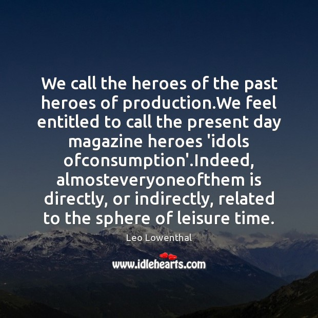We call the heroes of the past heroes of production.We feel Image
