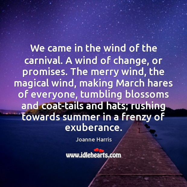 We came in the wind of the carnival. A wind of change, Joanne Harris Picture Quote