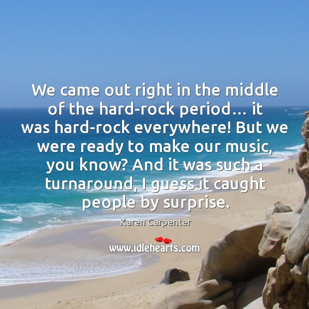 Image, We came out right in the middle of the hard-rock period… it was hard-rock everywhere!