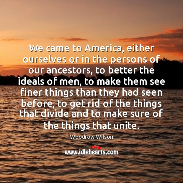 Image, We came to America, either ourselves or in the persons of our