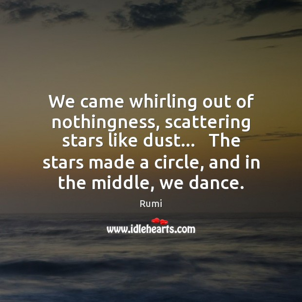 We came whirling out of nothingness, scattering stars like dust…   The stars Image