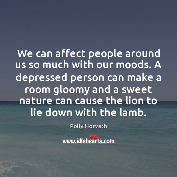We can affect people around us so much with our moods. A Image