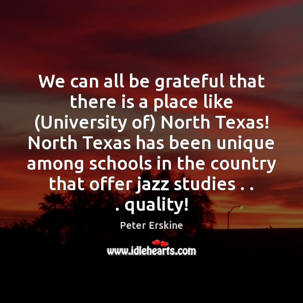 We can all be grateful that there is a place like (University Be Grateful Quotes Image