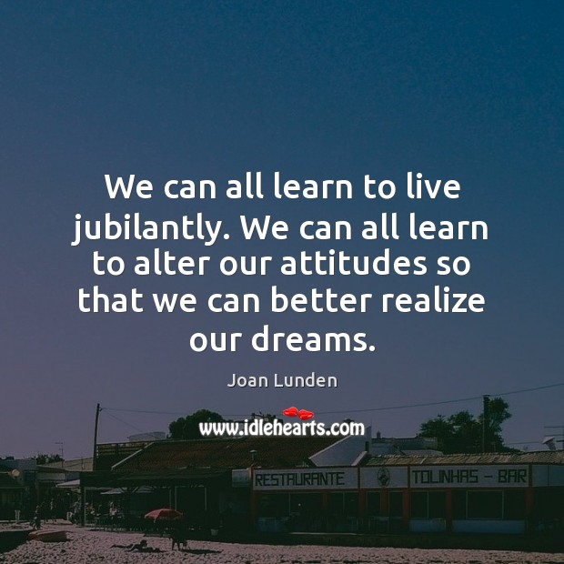 We can all learn to live jubilantly. We can all learn to Joan Lunden Picture Quote