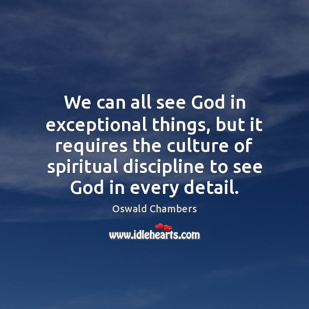 We can all see God in exceptional things, but it requires the Oswald Chambers Picture Quote