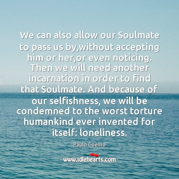 We can also allow our Soulmate to pass us by,without accepting Image